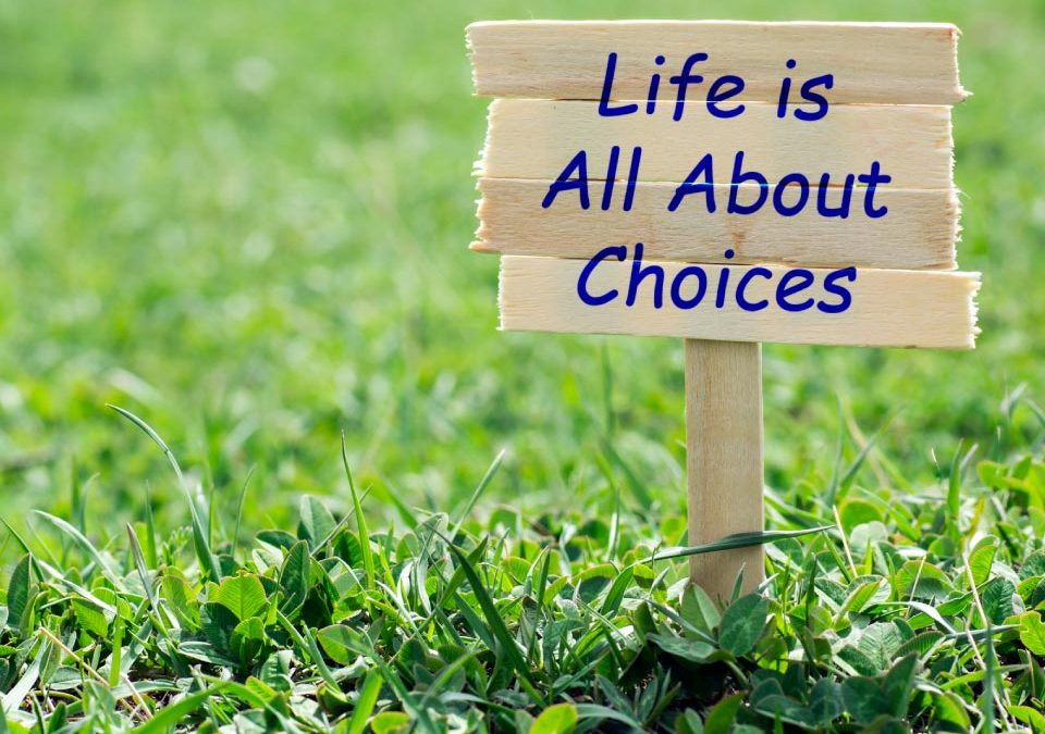 Our lives are guided by the choices we make